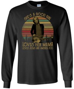 4cecf4ce Tom Petty She's a good girl loves her Mama loves Jesus shirt, hoodie